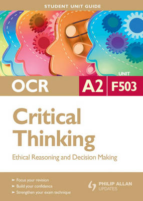 OCR A2 Critical Thinking: Unit F503: Ethical Reasoning and Decision Making - Student Unit Guides (Paperback)