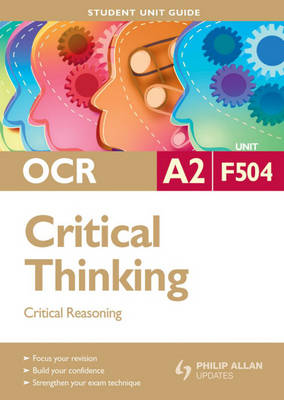 OCR A2 Critical Thinking: Unit F504: Critical Reasoning - Student Unit Guides (Paperback)