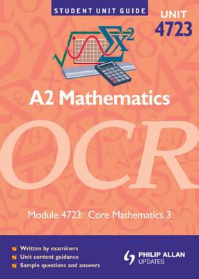 OCR A2 Mathematics: Unit 3, Module 4723: Core Mathematics - Student Unit Guides (Paperback)