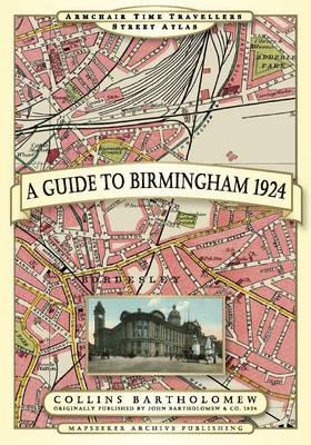 A Guide to Birmingham 1924 - Armchair Time Travellers Street Atlas 1 (Paperback)