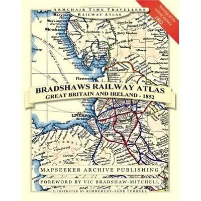 Bradshaw's Railway Atlas - Great Britain and Ireland 1852 - Armchair Time Travellers Railway Atlas (Hardback)