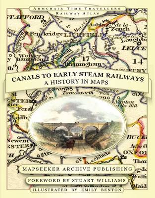 From Canals to Early Steam Railways - A History in Maps - Armchair Time Travellers Railway Atlas (Paperback)