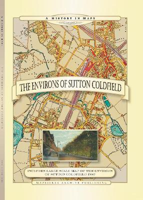 Environs of Sutton Coldfield a History in Maps - Armchair Travellers Street Atlas Series (Hardback)