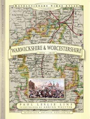 Revolutionary Times Atlas of Warwickshire and Worcestershire - 1830-1840 (Hardback)