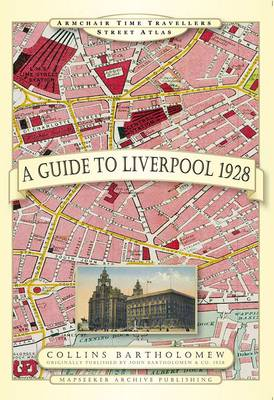 A Guide to Liverpool 1928 - Armchair Time Travellers Street Atlas (Hardback)