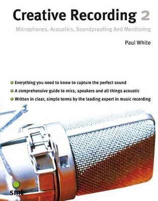 Creative Recording 2: Microphones, Acoustics, Soundproofing And Monitoring (Paperback)
