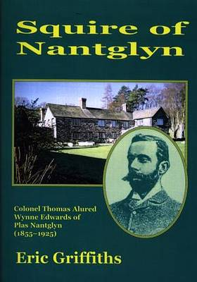 Squire of Nantglyn - Colonel Thomas Alured Wynne Edwards of Plas Nantglyn (1855-1925) (Paperback)
