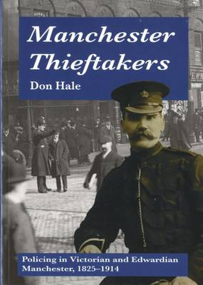 Manchester Thieftakers - Policing in Victorian and Edwardian Manchester, 1825-1914 (Paperback)