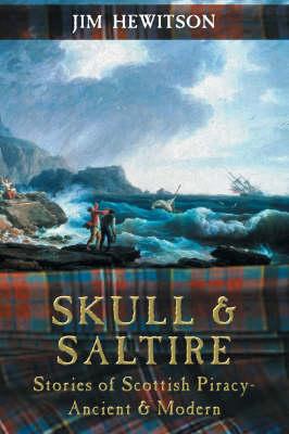 Skull & Saltire: Stories of Scottish Piracy (Paperback)