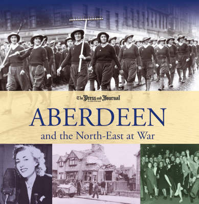 Aberdeen and the North East at War (Paperback)