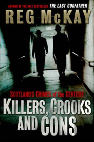 Killers, Crooks and Cons: Scotland's Crimes of the Century (Paperback)
