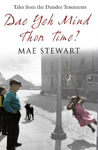 Dae Yeh Mind Thon Time?: Tales from the Dundee Tenements (Paperback)