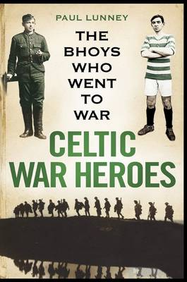 Celtic War Heroes: The Bhoys Who Went to War (Paperback)