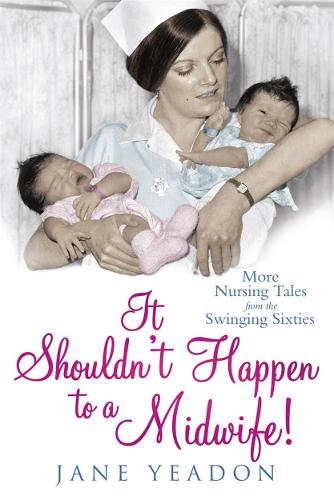 It Shouldn't Happen to a Midwife!: More Nursing Tales from the Swinging Sixties (Paperback)