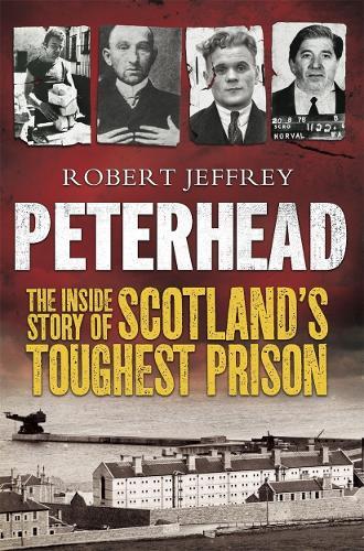 Peterhead - the Inside Story of Scotland's Toughest Prison (Paperback)