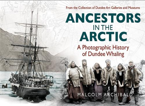 Ancestors in the Arctic: A Photographic History of Dundee Whaling (Paperback)