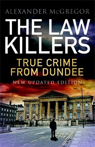 The Law Killers: True Crime from Dundee - New Updated Edition (Paperback)