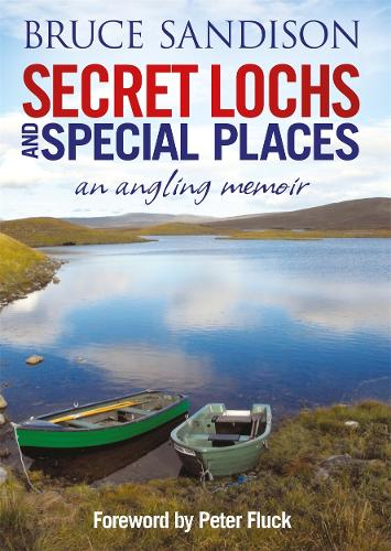 Secret Lochs and Special Places: An Angling Memoir (Hardback)