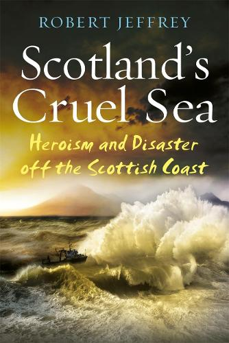 Scotland's Cruel Sea: Heroism and Disaster off the Scottish Coast (Paperback)