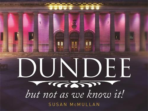 Dundee, but Not as You Know it (Hardback)