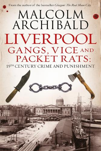 Liverpool: Gangs, Vice and Packet Rats: 19th Century Crime and Punishment (Paperback)