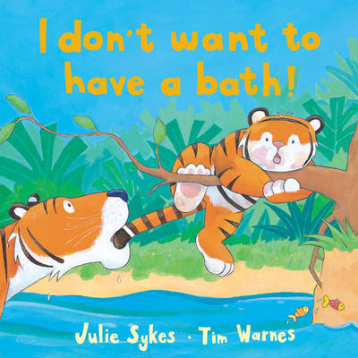 I Don't Want to Have a Bath! (Hardback)