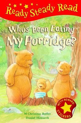 Who's Been Eating My Porridge? - Ready Steady Read (Hardback)