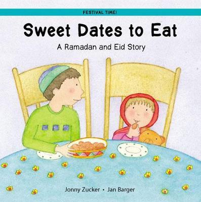 Sweet Dates to Eat: A Ramadan and Eid Story - Festival Time (Hardback)