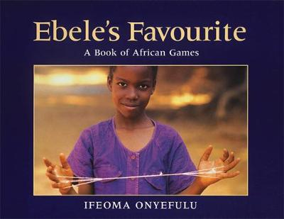 Ebele's Favourite: A Book of African Games (Paperback)