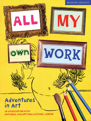 All My Own Work: Adventures in Art (Paperback)