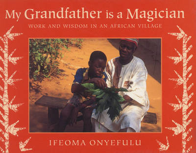 My Grandfather is a Magician: Work and Wisdom in an African Village (Paperback)