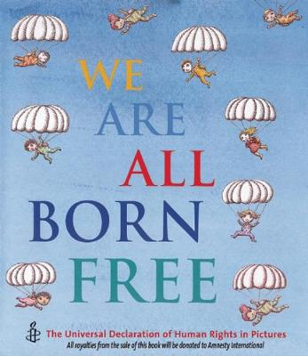 We Are All Born Free: The Universal Declaration of Human Rights in Pictures (Hardback)