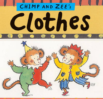 Chimp and Zee's Clothes - Chimp & Zee (Board book)