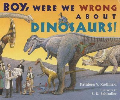 Boy, Were We Wrong About Dinosaurs (Hardback)