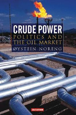 Crude Power - Library of International Relations v. 21 (Paperback)