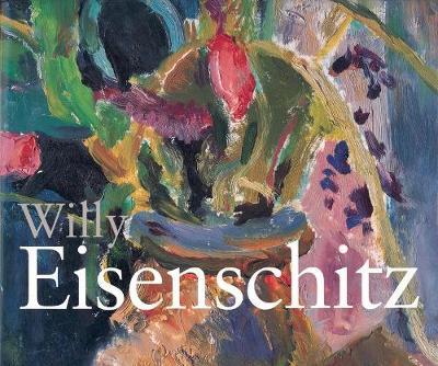 Willy Eisenschitz: Colour and Form in Twentieth-Century Painting (Hardback)