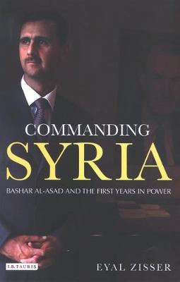 Commanding Syria: Basher Al-Asad and the First Years in Power - Library of Modern Middle East Studies v. 60 (Hardback)