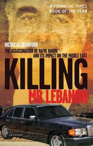 Killing Mr Lebanon: The Assassination of Rafik Hariri and Its Impact on the Middle East (Hardback)