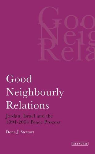 Good Neighbourly Relations - Library of Modern Middle East Studies v. 56 (Hardback)