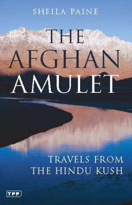 The Afghan Amulet: Travels from the Hindu Kush (Paperback)