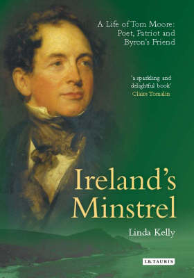 Ireland's Minstrel: A Life of Tom Moore, Poet, Patriot and Byron's Friend (Hardback)