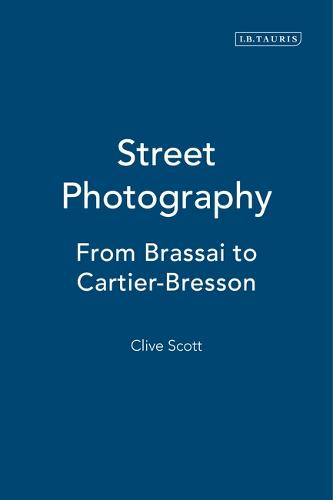 Street Photography: From Brassai to Cartier-Bresson (Hardback)