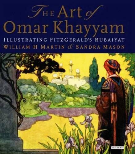 The Art of Omar Khayyam: Illustrating Fitzgerald's Rubaiyat (Hardback)
