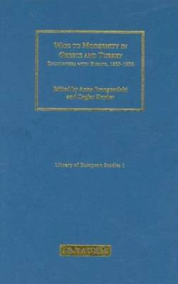 Ways to Modernity in Greece and Turkey: Encounters with Europe, 1850-1950 - Library of European Studies v. 1 (Hardback)