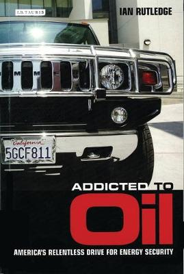 Addicted to Oil: America's Relentless Drive for Energy Security (Paperback)