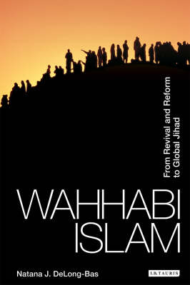 Wahhabi Islam: From Revival and Reform to Global Jihad (Paperback)