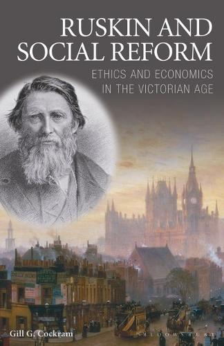 Ruskin and Social Reform: Ethics and Economics in the Victorian Age - International Library of Historical Studies v. 47 (Hardback)