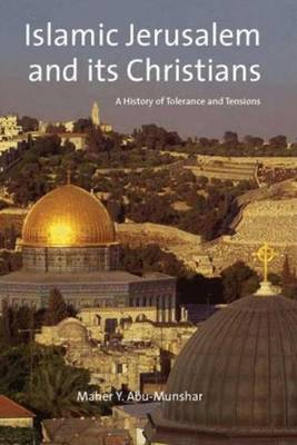Islamic Jerusalem and Its Christians: A History of Tolerance and Tensions - Library of Middle East History v. 13 (Hardback)