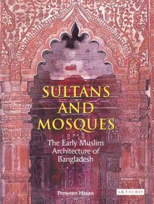 Sultans and Mosques: The Early Muslim Architecture of Bangladesh (Hardback)