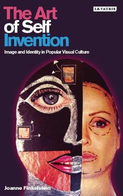 The Art of Self Invention: Image and Identity in Popular Visual Culture (Hardback)